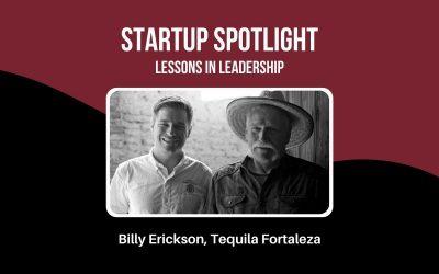 Startup Spotlight: Billy Erickson, Tequila Fortaleza