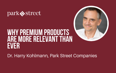 Dr. Harry Kohlmann on Why Premium Products are More Relevant than Ever