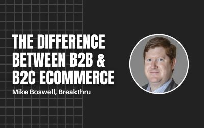 Breakthru's Mike Boswell on the Difference Between B2B & B2C Ecommerce